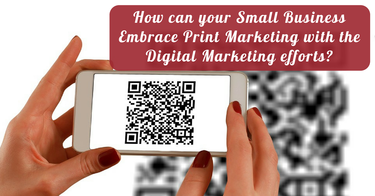 Small Business Embrace Print Marketing with the Digital Marketing efforts