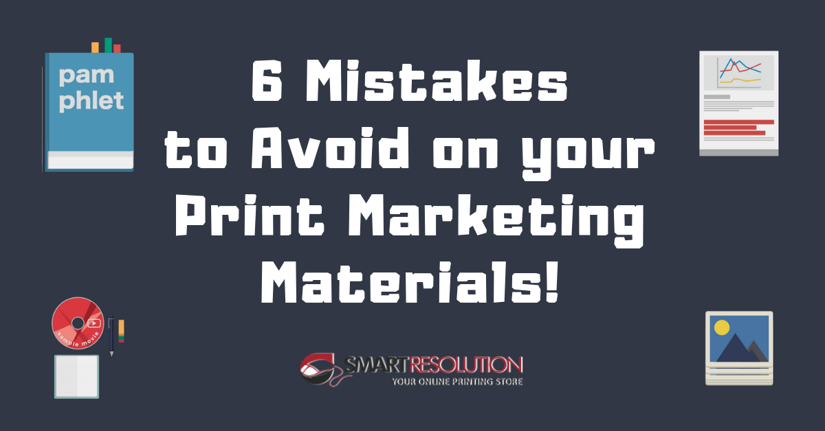 6 Mistakes to Avoid on your Print Marketing Materials!