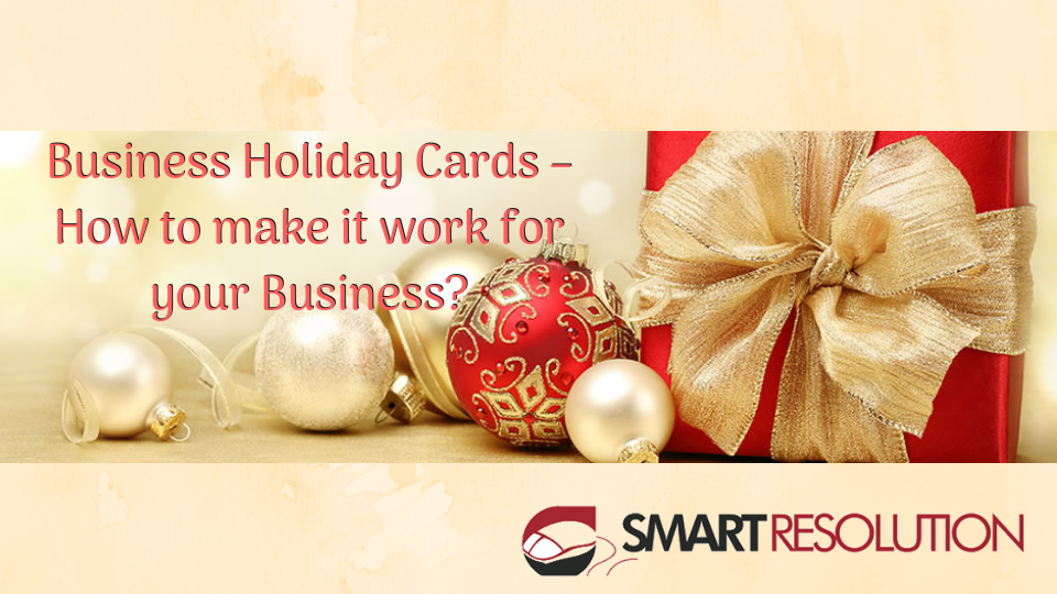 Business Holiday Cards – How to make it work for your Business?